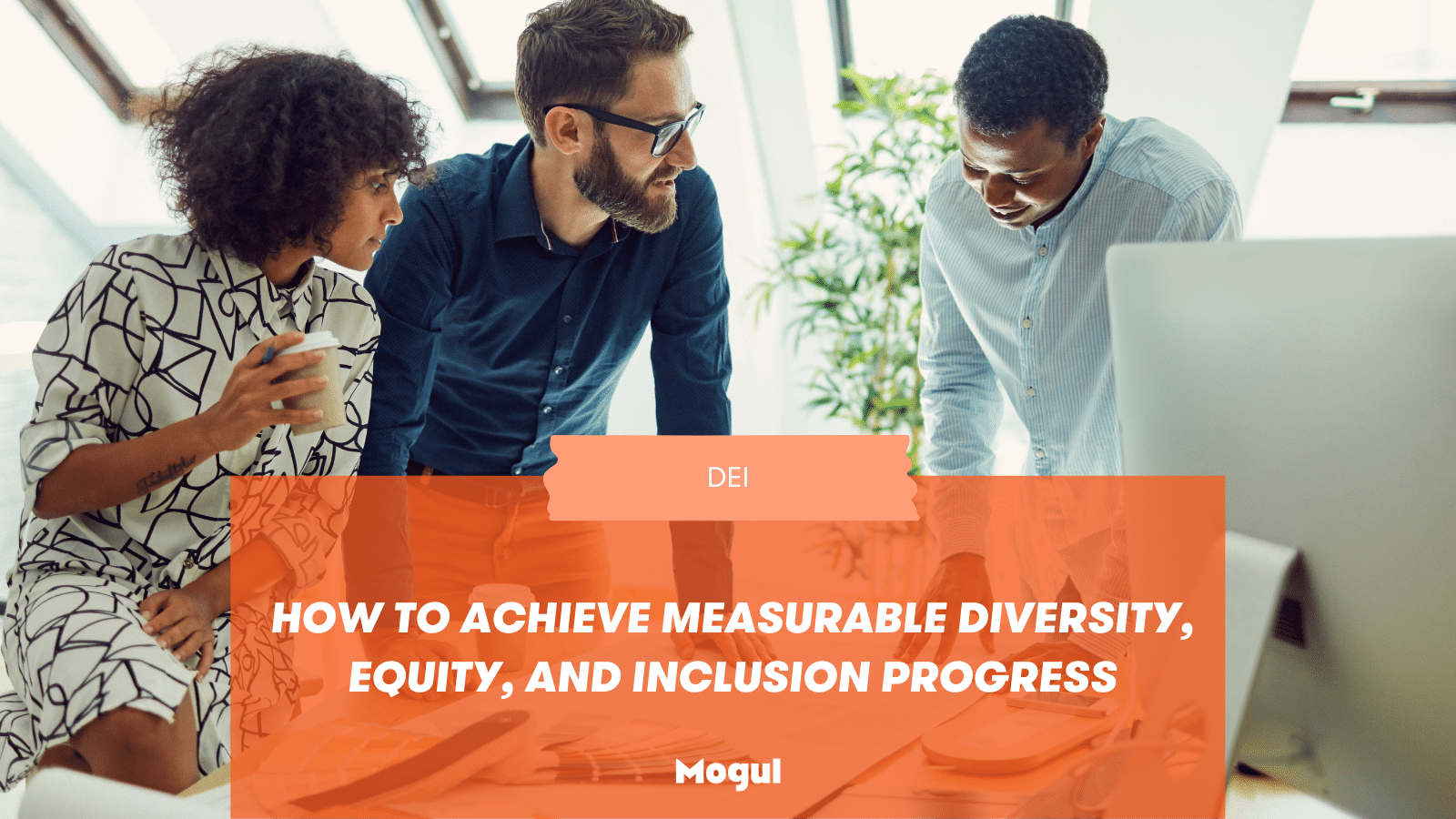 How to Achieve Measurable Diversity, Equity, and Inclusion Progress